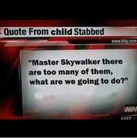 """Tragic news from the Jedi temple more than 10 younglings killed by a former Jedi. 1 like = 1 prayer 🙏🏻: Quote From child Stabbed  www.khg.com  """"Master Skywalker there  are too many of them,  what are we going to do?"""" Tragic news from the Jedi temple more than 10 younglings killed by a former Jedi. 1 like = 1 prayer 🙏🏻"""