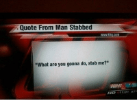 "Tumblr, Blog, and Julius Caesar: Quote From Man Stabbed  www.khq.com  ""What are you gonna do, stab me?""  HD 11:01 67 fakehistory:  Julius Caesar's last words March 15, 44BC"