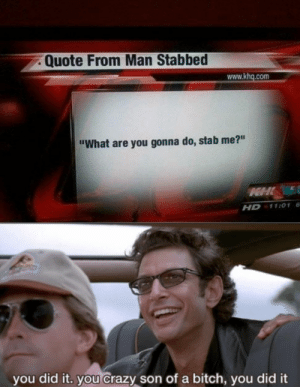 """You Crazy: Quote From Man Stabbed  www.khq.com  """"What are you gonna do, stab me?""""  HHL  11:01 6  HD  you did it. you Crazy son of a bitch, you did it"""