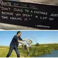 "Time, Dank Memes, and Quote: QuOTE OF THE DA  CLING TO A MISTAKE JuST  DON'T  BECAUSE you SPENT A LOT  TIME MAKING IT.""  UNKNOWN YEET"