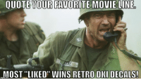 """Top 5 most """"liked"""" movie quotes - will recieve some retro DKI decals: QUOTE YOUR FAVORITE MOVIE LINE,  MOST """"LIKED"""" WINS RETRO OKI DECALS! Top 5 most """"liked"""" movie quotes - will recieve some retro DKI decals"""