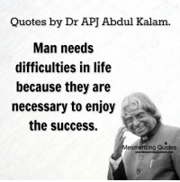 Quotes By Dr Apj Abdul Kalam Man Needs Difficulties In Life Because