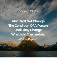 "Memes, 🤖, and Sake: (Quran, 13:11)  Allah Will Not Change  The Condition OfA Person  Until They Change  What Is In Themselves.  ardenoahebious In order to improve ourselves and to seek true contentment within our lives, we need to regularly observe our attitudes, reactions and thought processes. Do we spend our time wisely? Is it pleasing to Allah? Reflecting deeply to identify our flaws and our strengths is the beginning of making a positive change. - ""Indeed he succeeds who purifies it (his own self). And he has failed who instills it with corruption"" (Quran, 91:9-10) - In order to grow our relationship with others, we must communicate productively and be ready to apologise or forgive others for Allah's sake. Humility leads to strength and not weakness. - The Messenger of Allah, (peace and blessings be upon him) said, ""Those who are merciful will be shown mercy by the Most Merciful. Be merciful to those on the earth and the One in the heavens will have mercy upon you."" (Sunan al-Tirmidhi, 1924, Grade: Sahih) - With this understanding in hand, as well as the knowledge required for improving ourselves, we can achieve living an upright and peaceful life. - Eventually, we will come to see what really matters in life is our spirituality and closeness to Allah, in addition to the happiness, love and mercy we can provide to others. Once this has been established everything else falls into place by His mercy. - Lets reflect upon on our condition, Allah's help is near, but how near are we to Allah? @gardenofthepious"