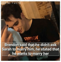 Facts, Love, and Memes: QURE FACTS  Brendon said that he didn't ask  Sarah to marry him, he stated that  hé wants to marry her Brendon is so in love with his wife🎉😍 Well, i started my year in a messy way, but maybe it's not my weekend, but it's gonna be my year❤😏