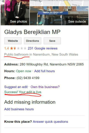 how did i make this happen: Rợ  Dodds St  Gladys Berejklian MP  MAREES Hd  See photos  See outside  Gladys Berejiklian MP  Website  Directions  Save  1.4 **** 231 Google reviews  Public bathroom in Naremburn, New South Wales  Address: 280 Willoughby Rd, Naremburn NSW 2065  Hours: Open now Add full hours  Phone: (02) 9439 4199  Suggest an edit · Own this business?  Success! Your edit is live.  Add missing information  Add business hours  Know this place? Answer quick questions how did i make this happen