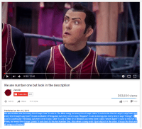 """me irl: r 1  0:10 12:40  We are number one but look in the description  ZeroGD  Subscribe  63,654 views  8,773  483  Share  More  Add to  Published on Nov 16, 2016  We are number one but every time it says """"one"""" it cuts to The Mine song, but every time it says """"mine"""" it cuts to No One is Lazy in LazyTown, but  ry time it says""""LazyTown"""" it cuts to Master Of Disguise, but every time it says """"disguise it cuts to Energy, but every time it says """"energy"""" it  uts to Cooking By The Book, but every time it says """"cake"""" it cuts to Man on A Mission, but every time it says """"secret agent"""" it cuts to You Are A  Pirate, but every time it says """"pirate it cuts back to We Are Number One. Also when a song ends it just skips it in the order. It loops like that until  all songs are finished me irl"""