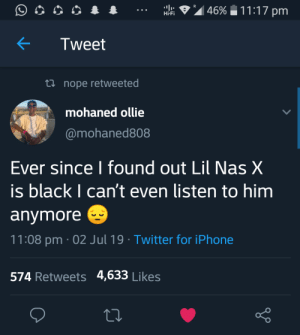 Hearing yourself now?: R  11:17 pm  46%  Hi-Fi  Tweet  Lnope retweeted  mohaned ollie  @mohaned808  Ever since I found out Lil Nas X  is black I can't even listen to him  anymore  11:08 pm 02 Jul 19 . Twitter for iPhone  574 Retweets 4,633 Likes Hearing yourself now?
