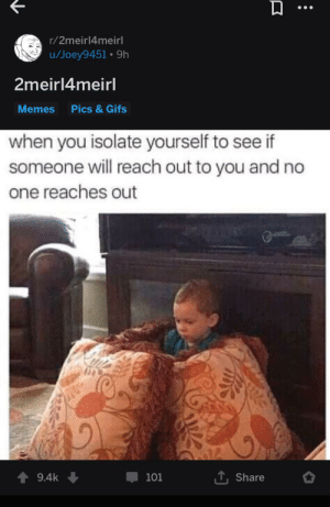 Lol, Memes, and Gifs: r/2meirl4meirl  u/Joey9451 9h  2meirl4meirl  Memes  Pics & Gifs  when you isolate yourself to see if  someone will reach out to you and no  one reaches out  9.4k  101  Share Water signs lol. My scorpio ascendant is attackedt