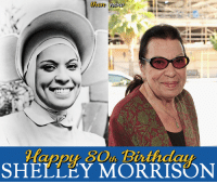 Birthday, Memes, and Happy: R(appy,80thBbthday  a DDU, 80th 13ixthdaw  SHELLEY MORRISON Happy 80th Birthday to Shelley Morrison!! Watch her on The Flying Nun, Saturdays at 3p ET on Antenna TV. What else do you remember Shelley Morrison from?