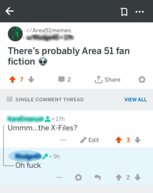 Redacted Memory…: r/Area51memes  There's probably Area 51 fan  fiction  Share  2  SINGLE COMMENT THREAD  VIEW ALL  17h  Ummm...the X-Files?  Edit  9h  Oh fuck  2 Redacted Memory…