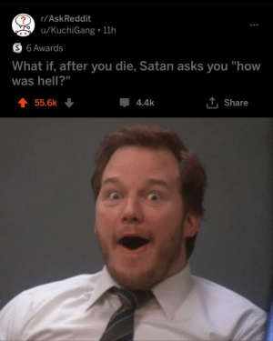 """Dank, Memes, and Target: r/AskReddit  u/KuchiGang 11h  S 6 Awards  What if, after you die, Satan asks you """"how  was hell?""""  T Share  55.6k  4.4k Imagine that! by xeazlouro MORE MEMES"""