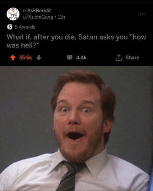 """Memes, Hell, and Satan: r/AskReddit  u/KuchiGang 11h  S 6 Awards  What if, after you die, Satan asks you """"how  was hell?""""  55.6k  4.4k  Share 8Memes"""