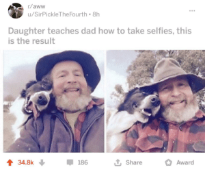 Wholesome selfies: r/aww  u/SirPickleTheFourth 8h  Daughter teaches dad how to take selfies, this  is the result  1 Share  1 34.8k  186  Award Wholesome selfies