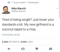 Bailey Jay, Girlfriend, and Funny and Sad: R brian essbe Retweeted  Mike Bianchi  @Mike_Bianchi  Tired of being single? Just lower your  standards a bit. My new girlfriend is a  coconut taped to a mop.  01/01/2016, 00:50  2,200 RETWEETS 4,443 LIKES