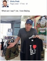 Beijing, Chris Pratt, and Dank: R Chris Pratt  , Page liked , 17 hrs .  What can I say? do. I love Beijing.  kfo圂壹  飣