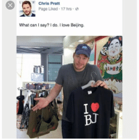 Beijing, Chris Pratt, and Love: R Chris Pratt  Page Liked 17 hrs e  What can I say? I do. I love Beijing.  Rfo團壹  BJ 😂😂