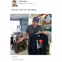 Beijing, Chris Pratt, and Love: R Chris Pratt  Page Liked . 17 hrs .  What can I say? do. I love Beijing.  kfo團壹  BJ  7.  heyfunniest  Chris Pratt, everybody 😂Legendary