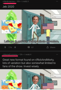 "Http, Limited, and Egypt: r/dankmemes 10h i.redd.it  Jeb 2020  Liuy Egypt  Let's go. in and out, lwentv minute adventure  1 7.7k  67  t Share  r/MemeEconomy 12h i.redd.it  Great new format found on r/RickAndMorty,  lots of variation but also somewhat limited to  fans of the show. Invest wisely  Liby uvt <p>Proof that r/memeEconomy is being corrupted via /r/MemeEconomy <a href=""http://ift.tt/2iTTZrs"">http://ift.tt/2iTTZrs</a></p>"