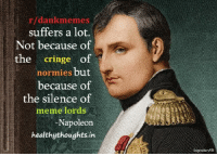 """Dank, Meme, and Http: r/dankmemes  suffers a lot.  Not because of  e cringe o1  normies but  because of  the silence of  meme lords  Napoleon  healthythoughts.in  endaryVI <p>Wisdom via /r/dank_meme <a href=""""http://ift.tt/2zqWXXT"""">http://ift.tt/2zqWXXT</a></p>"""