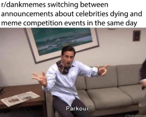 Meme, Parkour, and Celebrities: r/dankmemes switching between  announcements about celebrities dying and  meme competition events in the same day  Parkour!  u/TheWolfRevenge Parkour!