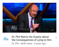 Tumblr, Blog, and Http: r.  #DRPHIL  2:41  Dr. Phil Warns His Guests about  the Consequences of Lying to Him  Dr. Phil 664K views 4 years ago  r.  Phil nest:  clairidryl: Dr Kill that's a tiny pistol he is holding