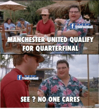 Congratulation Manchester United: R E A  f Troifootialil  MANCHESTER UNITED QUALIFY  FOR QUARTERFINAL  R E A L  TrollFoothall  SEE ? NO ONE CARES  nemegenerator net Congratulation Manchester United