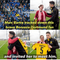 Memes, Brave, and Braves: R E A L  Marc Bartra tracked down this  brave Borussia Dortmund fan  Hal  BARTRA  and invited her to meet him. Marc Bartra 👏