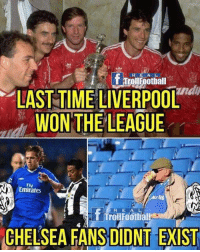 😂😂😂: R E A L  T Troll Football  LAST TIME LIVERPOOL  WON THE LEAGUE  Emirates  R E A L  CHELSEA FANS DIDNT EXIST 😂😂😂
