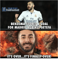 True af 😂: R E A L  T TrollFoothall  Fly  Emirates  SCORES  BENZEMA A GOAL  FOR MADRID AGAINST GETEFA  IT'S OVER...IT'S FINALLY-OVER True af 😂