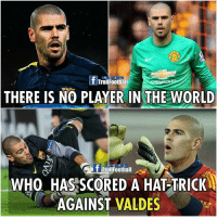 Victor Valdes 🔥🔥🔥 Follow @instatroll.soccer: R E A L  Trol Football  THERE IS NO PLAYER IN THE WORLD  Football  WHO HAS SCORED A HAT-TRICK  AGAINST  VALDES Victor Valdes 🔥🔥🔥 Follow @instatroll.soccer