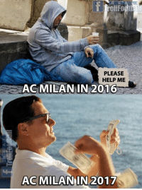 Memes, Help, and Ac Milan: R E  PLEASE  HELP ME  AC MILAN IN 2016  AC MILAN IN 201  all From rags to riches