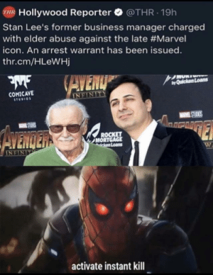 Reddit assemble: R Hollywood Reporter @THR.19h  Stan Lee's former business manager charged  with elder abuse against the late #Marvel  icon. An arrest warrant has been issued.  thr.cm/HLeWHj  byQuicken Loans  COMICAVE  STUDIO  and  MORT  Loans  activate instant kill Reddit assemble