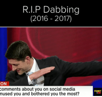 Dank, Social Media, and Muse: R.I.P Dabbing  (2016 2017)  ON  comments about you on social media  mused you and bothered you the most?  FUNNY  3DIE Gone but also forgotten.