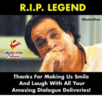 Your Amazing: R.I.P. LEGEND  #KaderKhan  LAUGHING  Thanks For Making Us Smile  And Laugh With All Your  Amazing Dialogue Deliveries!
