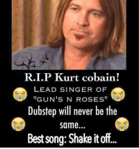 truly a legend. Rest in peace John Bradshaw Layfield. Legend in and out the ring.👼: R.I.P urt Cobain!  LEAD SINGER OF  GUNS N ROSES  Dubstep will never be the  same.  Best song: Shake itoff truly a legend. Rest in peace John Bradshaw Layfield. Legend in and out the ring.👼