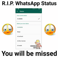 Memes, Whatsapp, and Selected: R.I.P WhatsApp Status  23:18  O  Status  Your current status  Available  Select your new status  Available  Busy  At school  At the movies  At work  NGINEERIN  RUNDA  You will be missed Accha chalta hoon...duwao me yaad rakhna..
