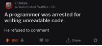 R Jokes: (r/Jokes  u/Automated-Waffles 6h  A programmer was arrested for  writing unreadable code  He refused to comment  853  59  Share