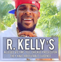 "Chicago, Family, and Memes: R. KELLY S  ALLEGED VICTIMS TELL CHICAGO PROSECUTOR  THEY HAVE IRREFUTABLE EVIDENCE Victims and the family of the victims are planning on going to the Chicago prosecutors with evidence that may lead to the arrest of R. Kelly.⁣ -⁣ Anyone with evidence that can lead to R. Kelly's arrest was encouraged to step up by the Chicago PD. They had this to say....⁣ ⁣ ""There is nothing more important to CPD than integrity, accountability and the highest of professional standards,"" the Chicago Police Department said in a statement. ""While we do not have any current complaints of misconduct, we strongly encourage anyone who may have information related to the domestic violence allegations or who suspect or have information about wrongdoing on the part of officers to please contact Internal Affairs or the external Office of Police Accountability or Chicago Inspector General's Office so these matters can be independently investigated.""⁣ -⁣ Is it over for R. Kelly?⁣ -⁣ RapTVSTAFF: @thatkidcm⁣"