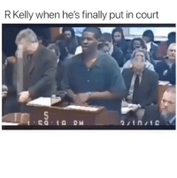 Memes, R. Kelly, and Fuck: R Kelly when he's finally put in court This makes me uncomfortable as fuck 😂😂