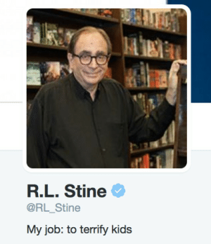 Meme, Tumblr, and Http: R.L. Stine  @RL_Stine  My job: to terrify kids Accurate and Horrifying, Its Perfecthttp://meme-rage.tumblr.com