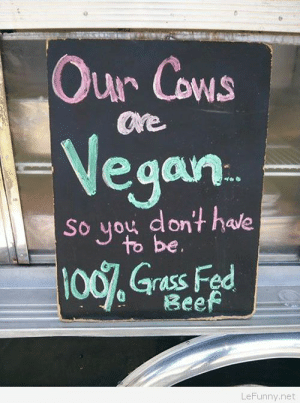 Vegan cows: r Lows  ore  egan  So you don't hale  to be  LeFunny.net Vegan cows