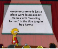 "Memeeconomy: r/memeeconomy is just a  place were losers repost  memes with ""trending  format"" in the title to gain  free karma"