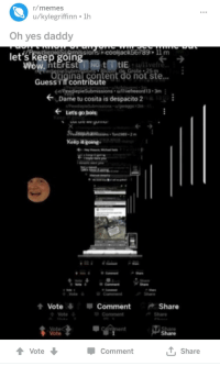 Memes, Reddit, and Guess: r/memes  u/kylegriffinn.1h  Oh yes daddy  89 11 m  let's keep goin  de. Grote 25  Original content do not ste...  Guess i'f contribute  Submissionseed is-3m  Dame tu cosita is despacito 2  f Lets go bols  Keëp it igoing  ale  yote  Share  Share  Vote  Vote  Comment  T, Share