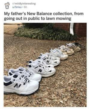 A man's destiny...  from reddit u/Brixu: r/mildlyinteresting  /brixu 6h  My father's New Balance collection, from  going out in public to lawn mowing A man's destiny...  from reddit u/Brixu