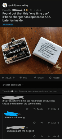 "Iphone, Pop, and Best: r/mildlyinteresting  Posted by 8h i.redd.it  Found out that this ""one time use""  iPhone charger has replacable AAA  bateries inside  Pics & Gifs  POP CHARGER  Insert POPf CHARGER  Be sure to insert  Not rec  aod-l  967S  Share Award  38.0k  BEST COMMENTS  Yrouel86  6h There are even worse versions of this conc...  It's probably one time use regardless because its  cheap and will melt the second time  Reply  2.3k  6h  You are not wrong  1.1k  3h  did u replace the begeris  1.4k"
