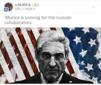 murica: r/MURICA 2  10h i.redd.it  Murica is coming for the russian  collaborators.