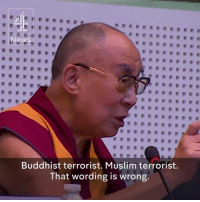 """Memes, Dalai Lama, and 🤖: r News  r  Buddhist terrorist. Muslim terrorist.  That wording is wrong. """"Once you are involved in bloodshed you are no longer a genuine practitioner of Islam"""".  The Dalai Lama condemns those who commit violence in the name of any religion while at the EU parliament."""