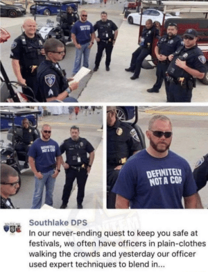 mot: R  NOA CO  DEFINITELY  MOT A CO  DEFINITELY  NOT A COP  Southlake DPS  SOUTHAKE  In our never-ending quest to keep you safe at  festivals, we often have officers in plain-clothes  walking the crowds and yesterday our officer  used expert techniques to blend in...