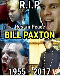 Bill Paxton, best known for his roles in films such as Titanic, Aliens, The Terminator, Twister, and Apollo 13, has died at the age of 61 due to complications from a heart surgery. 💔 My boss and I were talking about Paxton's legendary career on Friday...and I was JUST watching him in Titanic last night... This is pretty heart breaking. 😭😭: R. P  P  Rest in Peace  BILL PAXTON  1955 2017 Bill Paxton, best known for his roles in films such as Titanic, Aliens, The Terminator, Twister, and Apollo 13, has died at the age of 61 due to complications from a heart surgery. 💔 My boss and I were talking about Paxton's legendary career on Friday...and I was JUST watching him in Titanic last night... This is pretty heart breaking. 😭😭
