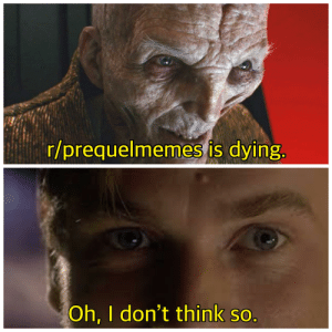 Am I Doing This Right, Think, and This: r/prequelmemes is dying.  Oh, I don't think so. Am I doing this right?
